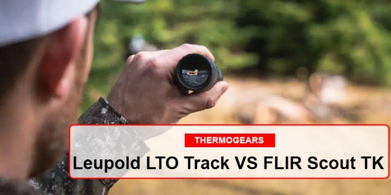 Leupold LTO Track VS FLIR Scout TK