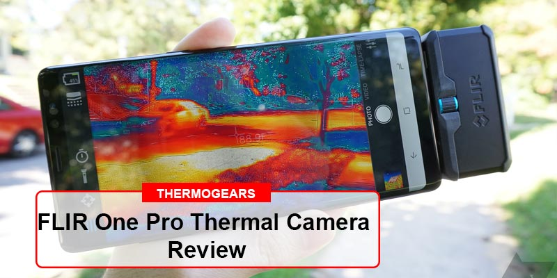 FLIR ONE Pro Thermal Imaging Camera For Android Review