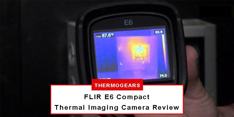 FLIR E6 Compact Thermal Imaging Camera Review