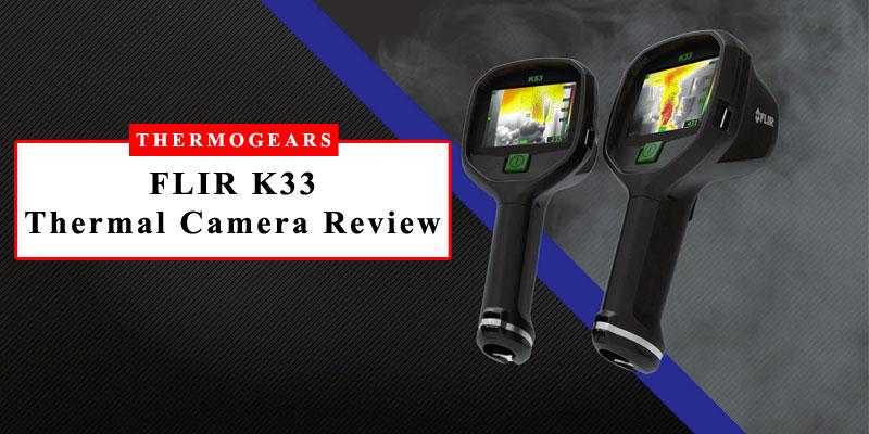 FLIR-K33-Thermal-Camera-Review