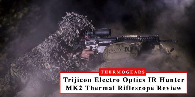 Trijicon Electro Optics IR Hunter MK2 Thermal Riflescope Review