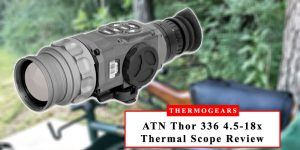ATN-Thor-336-4-5-18x-Thermal-Scope-Review