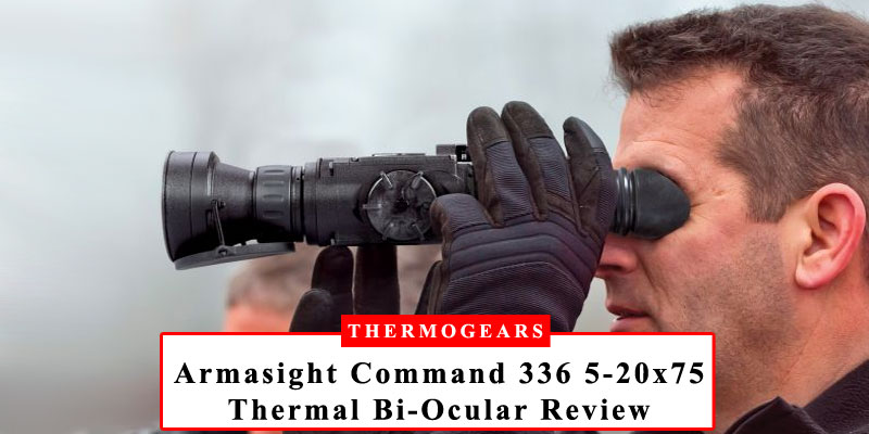 Armasight-Command-336-5-20x75-Thermal-Imaging-Bi-Ocular-Review