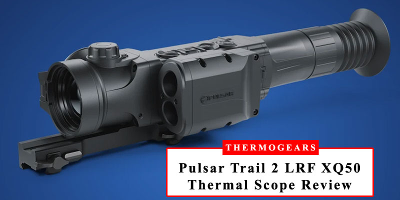 Pulsar-Trail-2-LRF-XQ50-Thermal-Scope-Review